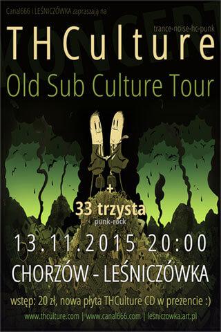 Concert THCulture - Old Sub Culture Tour - Chorzów LEŚNICZÓWKA - 13.11.2015